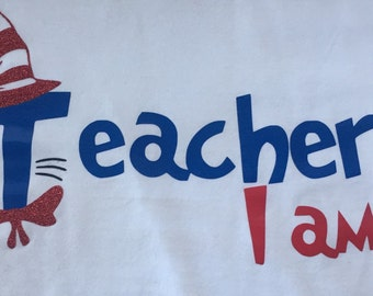 Teacher I Am T-shirt. Dr. Seuss Teacher I am.