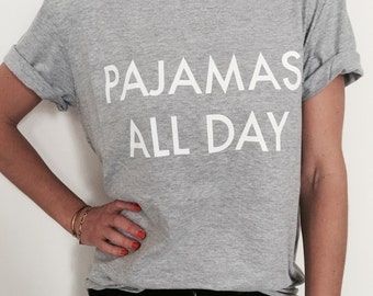 Pajamas all day Tshirt gray Fashion funny slogan womens girls sassy cute top lazy relax