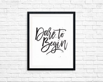 Printable Art, Dare to Begin, Inspirational Quote, Motivational Print, Typography Quote Art, Digital Download Print, Quote Printables