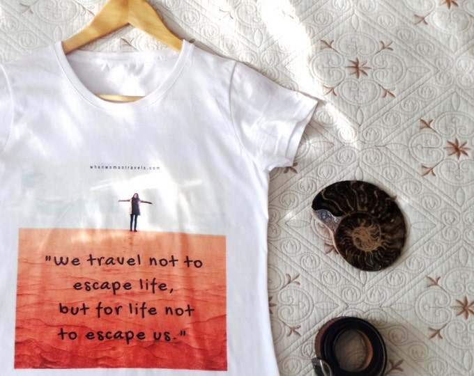 T-shirts with sayings - quote prints - travel art - white tee - women's tops - cotton tops - original design by ©WhenWomanTravels