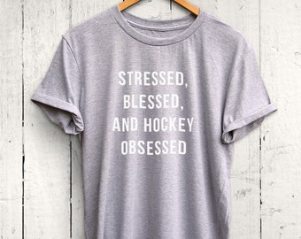 Stressed Blessed and Hockey Obsessed Tshirt - Hockey Shirt, Womens Hockey Tshirt, Cute Hockey Shirt, Hockey Mom Shirt
