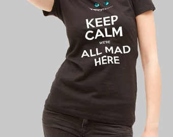 Keep Calm We're All Mad Here Chesire Cat Alice In Wonderland Inspired T-shirt. Male and Female Apparel