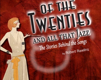 Tunes of the Twenties and All That Jazz... The Stories Behind the Songs