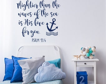 Bible Verse Wall Decal Mightier Than the Waves of the Sea Is His Love For You- Nautical Nursery Decor- Scripture Wall Decal Psalm 93:4 #74