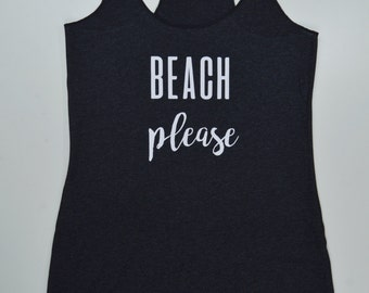 Beach Please Racerback: Womens Vacation Shirt Tank Top- 9 Colors Available