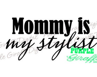 Mommy is my Stylist SVG DXF-