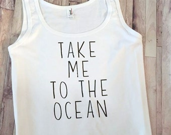 Take Me To The Ocean - Beach Tank Top - Adult Shirt - Work Out Tank