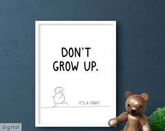Don't Grow Up Nursery Print Black & White Stick Figure Quote It's A Trap Minimalist Wall Art Kids Room Drawing Motivational Sign Download