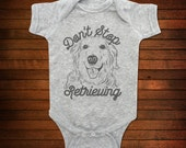 Don't Stop Retrieving - One Piece Bodysuit - Funny Baby Gift