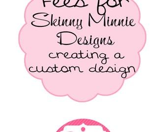 Design Fees for creating CUSTOM DESIGNS