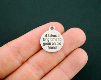Friend Stainless Steel Charms It takes a long time to grow an old friend - Exclusive Line - Quantity Options - BFS1255
