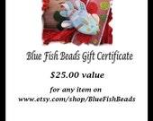 25 Twenty Five Dollar Gift Certificate for Blue Fish Beads holiday gift Stocking stuffer