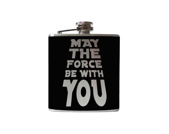 May the Force be with You Flask- alcohol, liquor, booze, Star Wars, hip- whiskey,  Pick your COLOR!