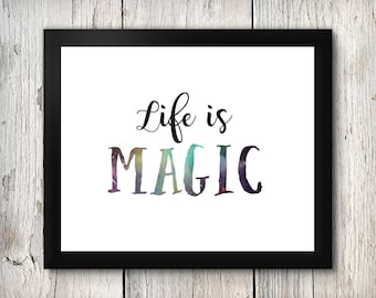 Life is Magic-Instant Download Quote, Printable Gift, Printable Art, Wall Art, Printable Quote, Digital Download, Instant download