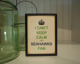 SEATTLE SEAHAWKS Wood Sign, I can't keep calm I'm a SEAHAWKS fan, Shelf Sitter, Conversation Piece