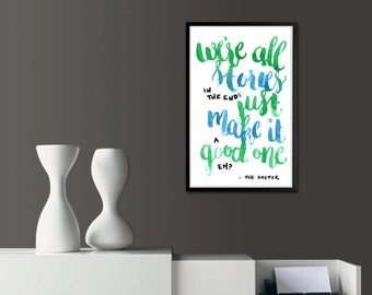 Stories in the End - Doctor Who Calligraphy Print // <3