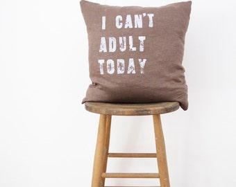 I CAN'T ADULT // Linen Quote Pillow // Modern Heirloom