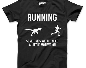 Mens Running Sometimes We All Need A Little Motivation T-Shirt raptor, dinosaur, funny, work out, gym, for guys, him, goth, run S-5XL
