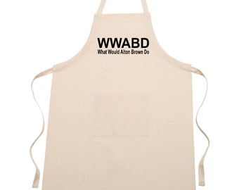 WWABD - What Would Alton Brown Do apron - Perfect Foodie Gift!