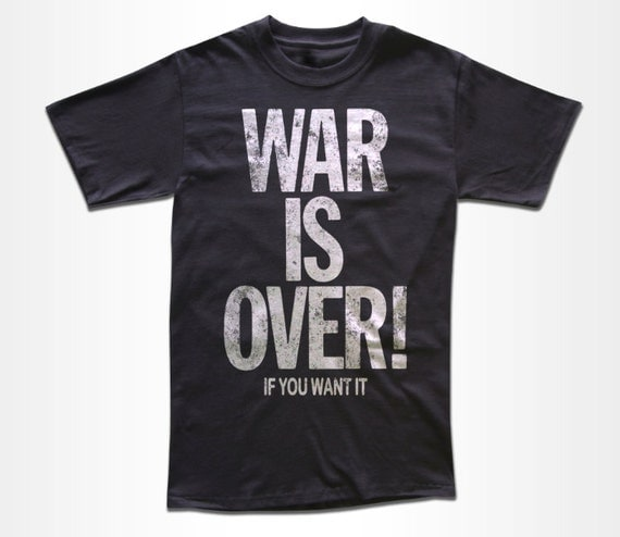 War Is Over If You Want It T Shirt Graphic Tees for Men