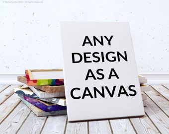 Any Design on Canvas - Get Any Listed BySamantha Design as an Archival Stretched Canvas Print - Sizes from 8x10 to 36x48