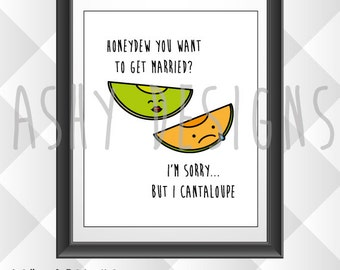 HONEYDEW You Want To Get MARRIED? I'm Sorry But I CANTALOUPE - Funny Melon Fruit Pun Wall Art - Home Decor Gift Idea - 8x10 Design - FVP02