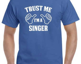 Singer Gift-Trust Me I'm A Singer Shirt