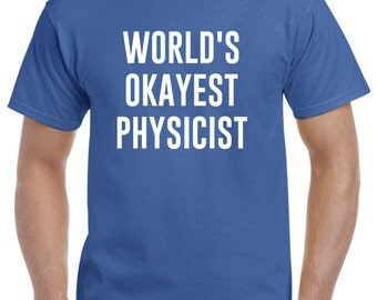 Physicist Shirt-World's Okayest Physicist Gift Physics
