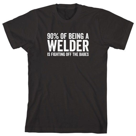 90% Of Being A Welder Is Fighting Off The Babes Shirt - funny welder shirt, mechanic, metal worker, shirt for husband, gift - ID: 1129