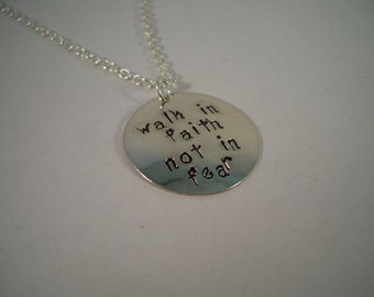 Walk in Faith, Not in Fear,  Hand Stamped Metal Inspirational Necklace