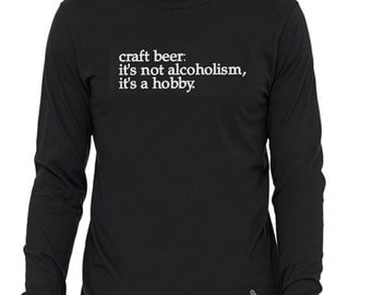 """Craft beer t-shirt- """"it's not alcoholism, it's a hobby."""" - long sleeve"""