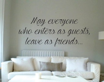 Vinyl Wall Word Sticker - May Everyone Who Enters As Guests Leave As Friends