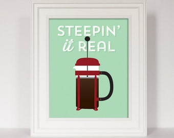 Coffee Print, Funny Coffee Art, Steepin It Real, French Press, Coffee Quote, Kitchen Print, Kitchen Art, Funny Kitchen, Funny Coffee