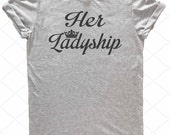 Her Ladyship, Royal Super Soft Tee