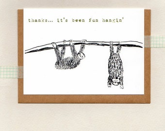 thanks... it's been fun hangin' . sloth thank you card . mini print . friendship love best friend mate girlfriend boyfriend . greeting card
