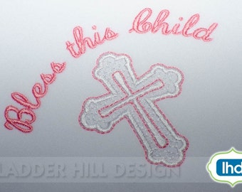 Cross Machine Embroidery Design -- Bless this Child Fancy Motif and Satin Cross Easter Embroidery Design REL059