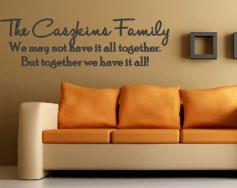 Family Wall Vinyl We May Not Have It All Together. But Together We Have It All Family Name Wall Vinyl - Your Choice Of Colors