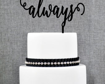 Elegant Script Always Wedding Cake Topper, Romantic Cake Topper in your Choice of Color, Modern and Elegant Wedding Cake Topper- (T221)