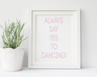 PRINTABLE Always say yes to dancing   Wedding Reception Decor Poster   Dance Floor Decoration   Choose YOUR COLORS   Home Decor