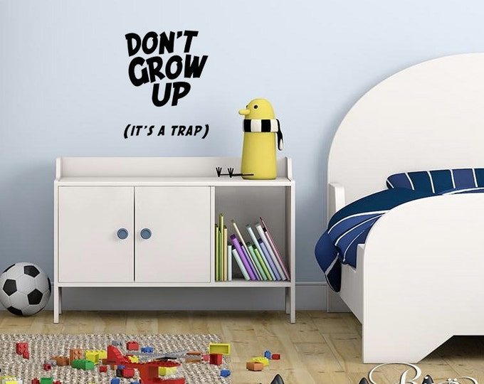 DON'T GROW UP it's a trap - Wall art Vinyl wall Decal sticker home decor nursery kids boy girl bedroom funny quotes baby crib