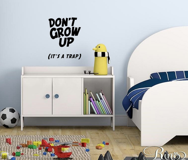 Don 39 T Grow Up It 39 S A Trap Wall Art Vinyl Wall Decal