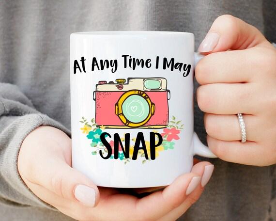 At Any Time I May Snap Mug, Funny Photographer Mug, Gift for Photographer, Camera Mug, Wedding Photographer Gift, Oh Snap, Funny Mug, Photo