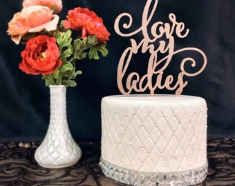 Love My Ladies Cake topper, Bridesmaid Party, Ask your bridesmaids, Bridal party