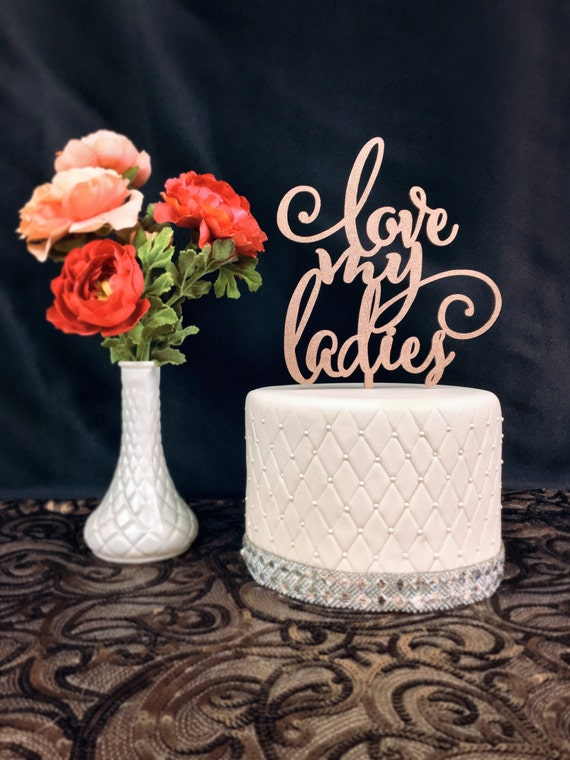 Bridesmaid Party Cake Topper, Love My Ladies Cake Topper, Bachelorette Party Cake, Wooden Cake Topper, Gold Cake Topper, Rose Gold Cake