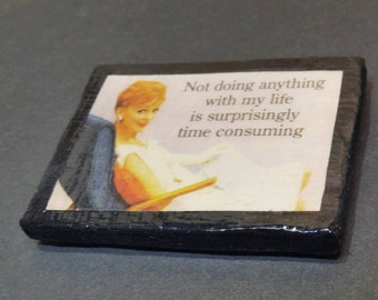 Hand-Crafted Refrigerator Magnet - Women's Humor, TIME . Fridge decor.