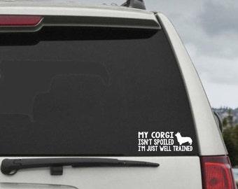 My Corgi Isn't Spoiled I'm Just Well Trained- Car Window Decal Sticker