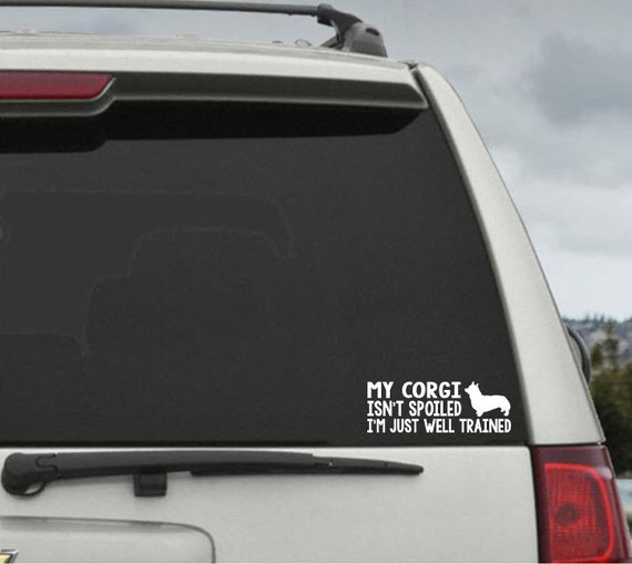 My Corgi Isn't Spoiled I'm Just Well Trained- Car Window Decal Sticker