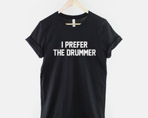 I Prefer The Drummer Band Concert T-Shirt
