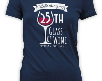 Celebrating 25th Glass of Wine Today So Far Birthday Shirt - Womens Personalized Shirt Female T-shirt Drink Wine Shirt CT-2005