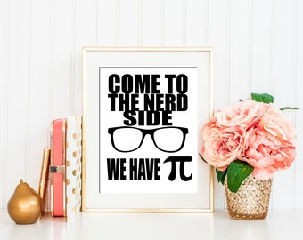 come to the Nerd side, we have PI, funny quote, office decor, school decor, college room decor, funny poster, funny wall art